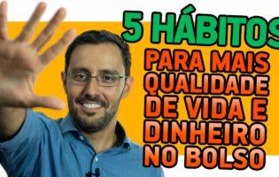 5 Hábitos para ter mais qualidade de vida e dinheiro no bolso