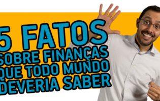 5 fatos sobre finanças que todo mundo deveria saber - TV Dinheirama
