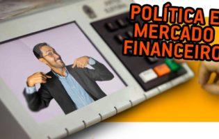 Por quê a Política impacta tanto o Mercado Financeiro e o seu Bolso?